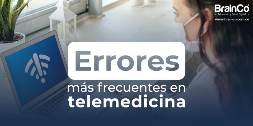 Errores frecuentes de la atención por telemedicina